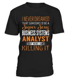 Business Systems Analyst  Funny Business T-shirt, Best Business T-shirt