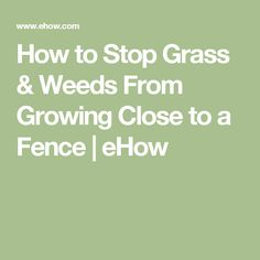 How to Stop Grass & Weeds From Growing Close to a Fence | eHow