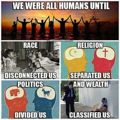 This Banksy meme is as relevant as ever: We were all humans until race disconnected us, religion separated us, politics divided us and wealth classified us. Divide And Rule, Religion, We Are All Human, Us Politics, Atheism, What You Can Do, Michel, Food For Thought, Thought Provoking