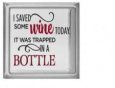 Wine Gift, Wine Decal, I Saved Some Wine, It was Trapped in a Bottle Shipping Wine, Glass Blocks, Wine Gifts, Own Home, Vinyl Decals, Best Gifts, Wine Coolers, Bottle, How To Make