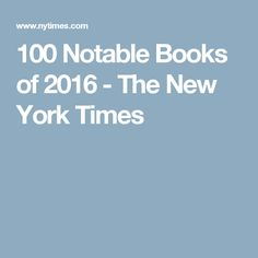 100 Notable Books of 2016 - The New York Times