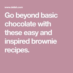 Go beyond basic chocolate with these easy and inspired brownie recipes.