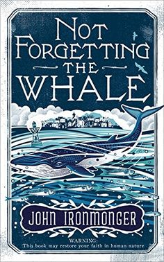 John Ironmonger - Not Forgetting the Whale