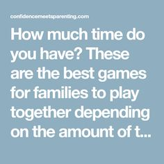How much time do you have? These are the best games for families to play together depending on the amount of time you have to play!