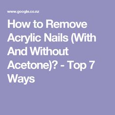 How to Remove Acrylic Nails (With And Without Acetone)? - Top 7 Ways