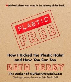 Plastic Free by Beth Terry. Did you know there's plastic in gum, the micro-beads in your face wash, some receipts, and the lining of paper food containers? Story Starter, Free Cover, Thing 1, Mother Earth News, Green Books, Holiday Gift Guide, At Least, Kicks, This Book