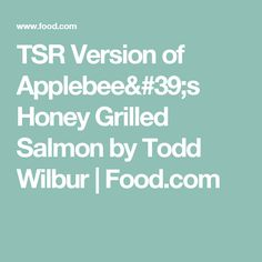 TSR Version of Applebee's Honey Grilled Salmon by Todd Wilbur | Food.com