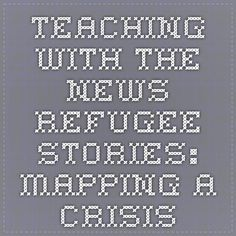 Teaching with the News-Refugee Stories: Mapping a Crisis