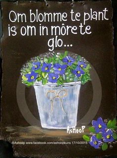 Om blomme te plant is om in môre te glo __[AShooP-Tuinkuns/FB] Happy Birthday Daughter, 90th Birthday, Afrikaanse Quotes, Garden Works, Goeie More, Flower Shower, Simple Quotes, Journal Quotes, Garden Quotes