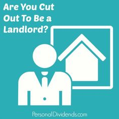Are You Cut Out To Be a Landlord? - http://personaldividends.com/are-you-cut-out-to-be-a-landlord/ How to buy a home, buying a home #homeowner