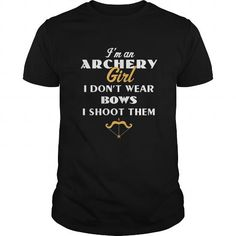 Archery  Archery Girl I dont wear bows I shoot them Tshirt