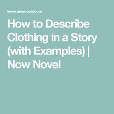 How to Describe Clothing in a Story (with Examples) | Now Novel