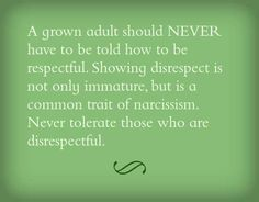 You should never have to tell another adult to be respectful. Being disrespectful is a narcissistic behavior.
