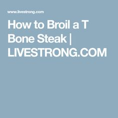 How to Broil a T Bone Steak | LIVESTRONG.COM