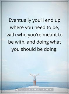 destiny quotes Eventually you'll end up where you need to be, with who you're meant to be with, and doing what you should be doing. Hair Quotes, Me Quotes, Random Quotes, Beachy Quotes, Destiny Quotes, Horse Quotes, New Relationships, Life Purpose, Amazing Quotes