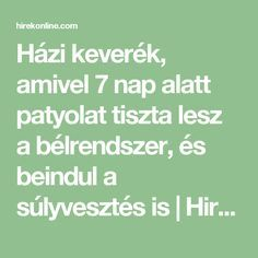 Házi keverék, amivel 7 nap alatt patyolat tiszta lesz a bélrendszer, és beindul a súlyvesztés is | HirekOnline Nap, Detox, Good Food, Health Fitness, Math Equations, Learning, Healthy, Life, Sport