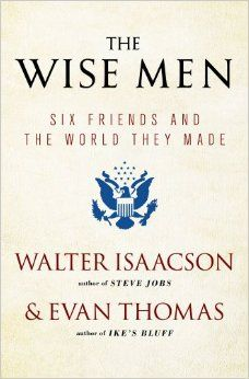 The Wise Men: Six Friends and the World They Made: Walter Isaacson, Evan Thomas: 9781476728827: Amazon.com: Books