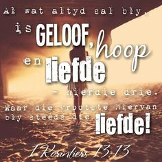1 Korintiers 13 : 13. #inspirasie #afrikaans #qoutes #bybelvers #geloof #hoop #liefde Biblical Quotes, Bible Quotes, I Love You God, Afrikaanse Quotes, Christian Messages, Inspirational Verses, Happy Birthday Wishes, Scripture Verses, Word Of God