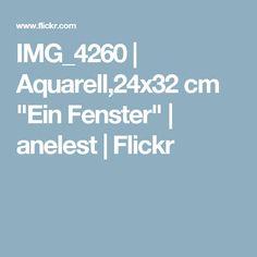 "IMG_4260   Aquarell,24x32 cm ""Ein Fenster""   anelest   Flickr"