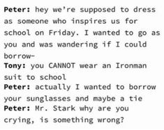 marvel avengers Peter: hey were supposed to dress as someone who inspires us for school on Friday. I wanted to go as you and was wandering if I could borrow- Tony: you CANNOT wear an I Funny Marvel Memes, Marvel Jokes, Dc Memes, Avengers Memes, Marvel Dc Comics, Marvel Avengers, Fangirl, Disney Marvel, The Villain