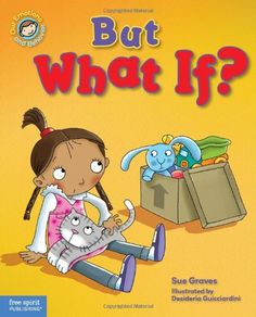 But What If?: A book about feeling worried (Our Emotions and Behavior) by Sue Graves http://www.amazon.com/dp/1575424444/ref=cm_sw_r_pi_dp_e8gXtb02WS44RSXM