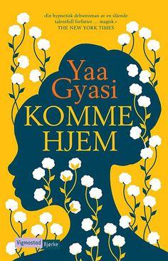 Komme hjem -        Yaa Gyasi            Hilde Stubhaug Sarah Lark, The New Yorker, New York Times, Roman, Reading, Artwork, Movie Posters, Work Of Art, Auguste Rodin Artwork