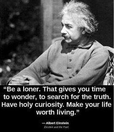 Be a loner....Albert Einstein