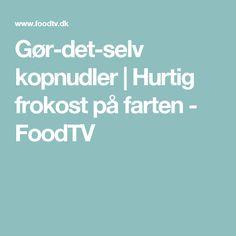 Gør-det-selv kopnudler | Hurtig frokost på farten - FoodTV