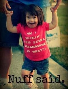 Am I rockin' this extra chromosome or what?! - CafeMom