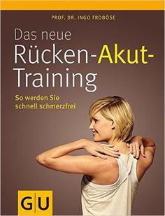 Das neue Rücken-Akut-Training: einzigartiges Stufenprogramm zu einem gesunden und leistungsstarken Rücken