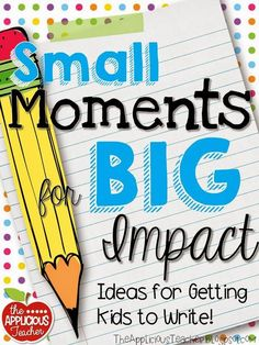 Small Moments for BIG Impact in Writings | The Applicious Teacher | Bloglovin'