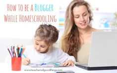 How to Be a Blogger While Homeschooling - If I can do it, you can, too! www.teachersofgoodthings.com
