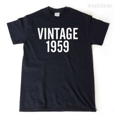 A personal favorite from my Etsy shop https://www.etsy.com/listing/509490280/vintage-1959-t-shirt-funny-birthday-gift