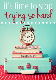 It's Time To Stop Trying So Hard