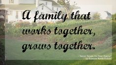 A family that works together, grows together.
