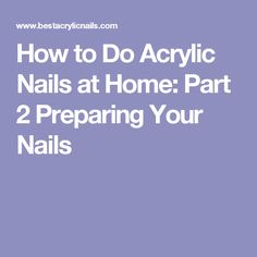 How to Do Acrylic Nails at Home: Part 2 Preparing Your Nails