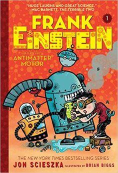 Frank Einstein and the Antimatter Motor (Frank Einstein Series #1): Book One: Amazon.co.uk: Jon Scieszka, Brian Biggs: 9781419724923: Books