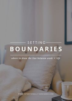 Setting boundaries: where to draw the line between work + life