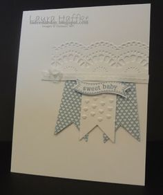 """Its a La Dee Dah Day!: SWEET BABY-Stamp Set:  Itty Bitty Banners Card Stock:  Whisper White & Designer Series Papers Ink: Match your DSP And More:  1/4"""" Whisper White,  White Baker's Twine, Bitty Buttons,  Lace Embossing Folder, Heart TIEF, Banner Framelits"""