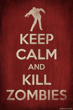 Keep Calm And Kill Zombies Poster