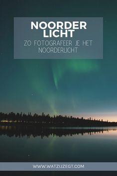 Het Noorderlicht zien én fotograferen in Lapland: handige tips Photography, Photograph, Fotografie, Photoshoot, Fotografia