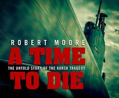 A Time to Die: The Untold Story of the Kursk Tragedy by R... https://www.amazon.com/dp/1520021283/ref=cm_sw_r_pi_dp_x_sB8NybW5ZN6H5