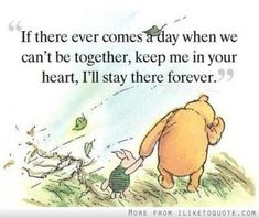If there ever comes a day when we can't be together, keep me in your heart, I'll stay there forever. #friendship #quotes #friendshipquotes