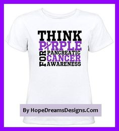 Think Purple Pancreatic Cancer awareness shirts, apparel and unique gifts by hopedreamsdesigns.com