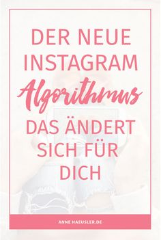 Keine Panik, wir werden den neuen Instagram Algorithmus überleben. In diesem Post erfährst du, worauf es zukünftig ankommt I www.annehaeusler.de