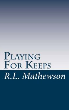 A Neighbor from Hell series (Book #1 Playing for Keeps) - RL Mathewson
