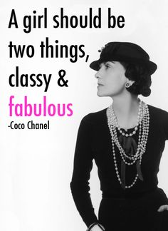 A girl should be two things, classy & fabulous -Coco Chanel