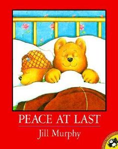 Peace at Last by Jilly Murphy. Mr. Bear spends the night searching for enough peace and quiet to go to sleep.