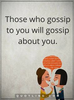 gossip quotes Those who gossip to you will gossip about you.
