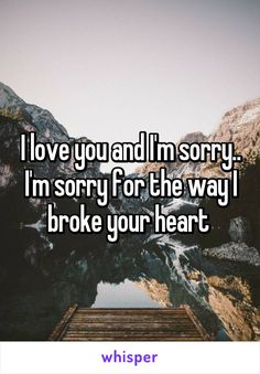 I love you and I'm sorry. I'm sorry for the way I broke your heart I Am Sorry Quotes, Regret Quotes, I Love You Quotes, Love Yourself Quotes, Quotes For Him, Life Quotes, Sorry For Hurting You, Sorry I Hurt You, Sorry My Love
